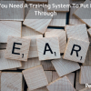 You Need A Training System To Put New Recruits Through